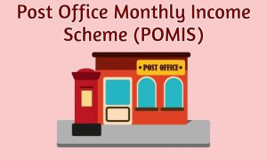 Post Office Monthly Income Scheme (POMIS)